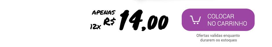 apenas 12x R$ 14,00. Colocar no carrinho. Ofertas validas enquanto durarem os estoques