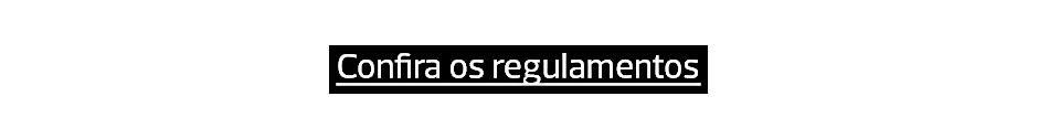 Confira os regulamentos