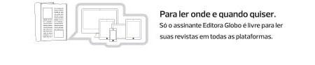 Para ler onde e quando quiser. Só assinante Editora Globo é livre para ler suas revistas em todas as plataformas.